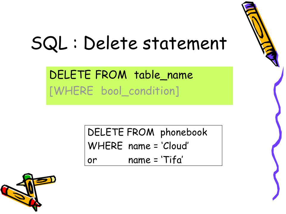 SQL : Delete statement DELETE FROM table_name [WHERE bool_condition]